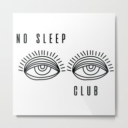 No sleep Club Metal Print