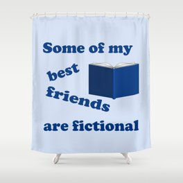 Some of my Best Friends are Fictional Shower Curtain