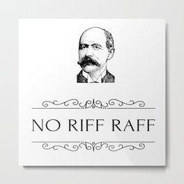 No Riff Raff Metal Print
