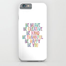 BE BRAVE BE CREATIVE BE KIND BE THANKFUL BE HAPPY BE YOU rainbow watercolor iPhone Case