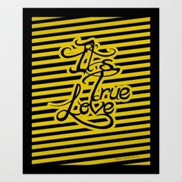 Its True Love Art Print