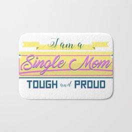 I am a Single Mom Tough and Proud Bath Mat