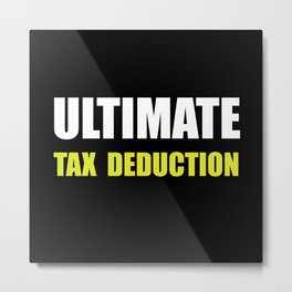 Ultimate Tax Deduction Metal Print