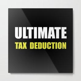 Ultimate Tax Deduction Metal Print