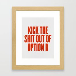 Kick The Shit Out Of Option B Framed Art Print