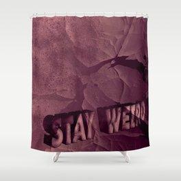 stay weird Shower Curtain