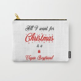 All I Want For Christmas Is A Vegan Boyfriend Carry-All Pouch