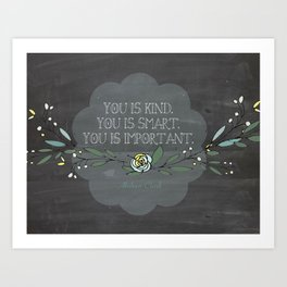 """You is kind, You is smart, You is Important""- Abileen Clark ( The help) Art Print"