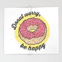 Donut worry, be happy. Throw Blanket