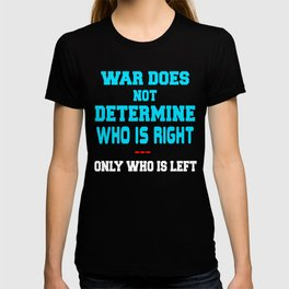 War Does Not Determine Who Is Right - Only Who Is Left T-shirt