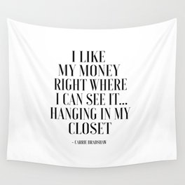 I Like My Money Right Where I Can See It Hanging In My Closet,Quote Poster,Bathroom Wall Tapestry