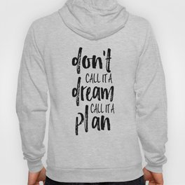 PRINTABLE WALL ART, Don't Call It A Dream Call It A Plan,Inspirational Quote,Motivational Poster Hoody