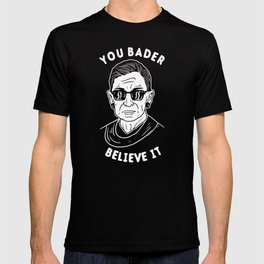 You Bader Believe It T-shirt