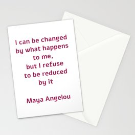 I can be changed by what happens to me,  but I refuse to be reduced by it  - Maya Angelou quote Stationery Cards