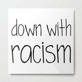 Down with Racism Metal Print