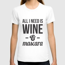 All I need is Wine & Mascara T-shirt