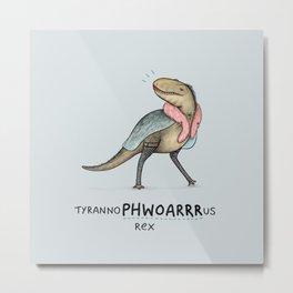 Tyrannophwoarrrrus Rex Metal Print
