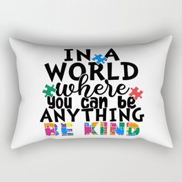 In A World Where You Can Be Anything Be Kind Rectangular Pillow