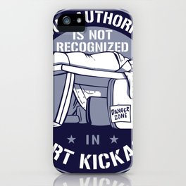 YOUR AUTHORITY IS NOT RECOGNIZED IN FORT KICKASS iPhone Case