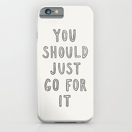 Just Go For It iPhone Case