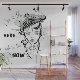 I live in the HERE and in the NOW Wall Mural