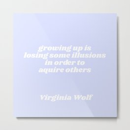 losing some illusions - virginia woolf quote Metal Print