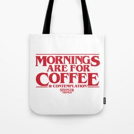 Mornings Are For Coffee & Contemplation (Stranger Things) Tote Bag