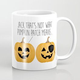 Jack, That's Not What Pumpkin Patch Means... Coffee Mug