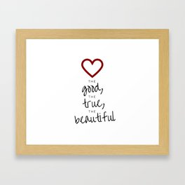 love the good, the true, the beautiful [white] Framed Art Print