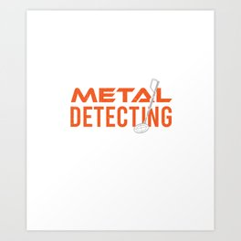 Metal Detecting Detector Funny Gift for Dad Art Print