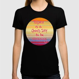 Today is a good day to be Amazing  T-shirt