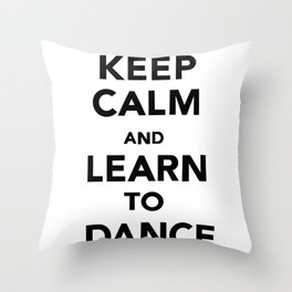 Keep Calm and Learn to Dance Throw Pillow