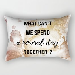 Why can't we spend a normal day together? - Movie quote collection Rectangular Pillow