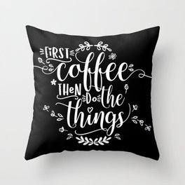 First coffee then do the things. White text on Black. Throw Pillow