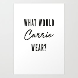 What would Carrie wear? Art Print