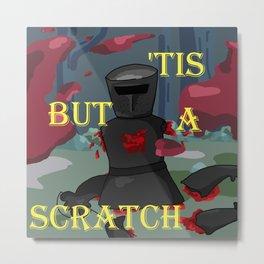 'Tis but a scratch Metal Print