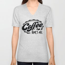 Coffee that's all - Funny hand drawn quotes illustration. Funny humor. Life sayings. Unisex V-Neck