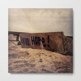 Have Hope Metal Print