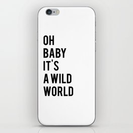 Oh baby its a wild world poster ALL SIZES MODERN wall art, Black White Print iPhone Skin