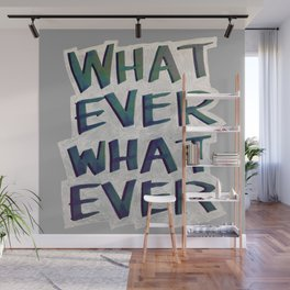 Whatever Whatever Wall Mural