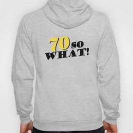 70 so what Funny Inspirational 70th Birthday Quote Hoody