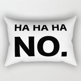 HA HA HA NO. Rectangular Pillow