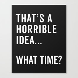 That's A Horrible Idea Funny Quote Canvas Print