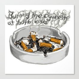 Burning the Cigarette at Both Ends Canvas Print