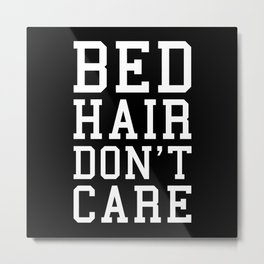 Bed Hair Funny Quote Metal Print