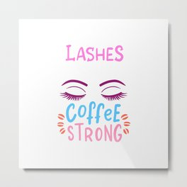 Lashes Long Coffee Strong Mascara Makeup Artist Beautician T-Shirt Metal Print