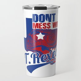 Don't Mess With T. Rexes Travel Mug