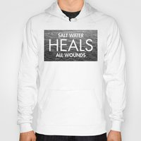 salt water Hoodies featuring Salt Water Heals All Wounds by The Sea or You