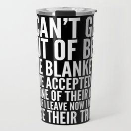 THE BLANKETS HAVE ACCEPTED ME AS ONE OF THEIR OWN Travel Mug