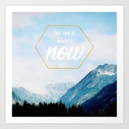 The Time Is Always Now Art Print